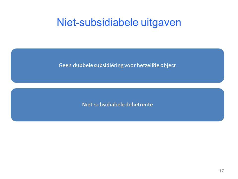 Niet-subsidiabele uitgaven Geen dubbele subsidiëring voor hetzelfde object Niet-subsidiabele debetrente 17