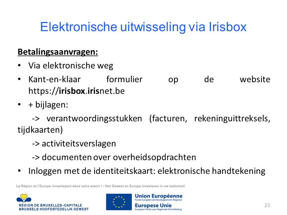 Betalingsaanvragen: Via elektronische weg Kant-en-klaar formulier op de website https://irisbox.irisnet.be + bijlagen: -> verantwoordingsstukken (facturen, rekeninguittreksels, tijdkaarten) -> activiteitsverslagen -> documenten over overheidsopdrachten Inloggen met de identiteitskaart: elektronische handtekening Elektronische uitwisseling via Irisbox 23