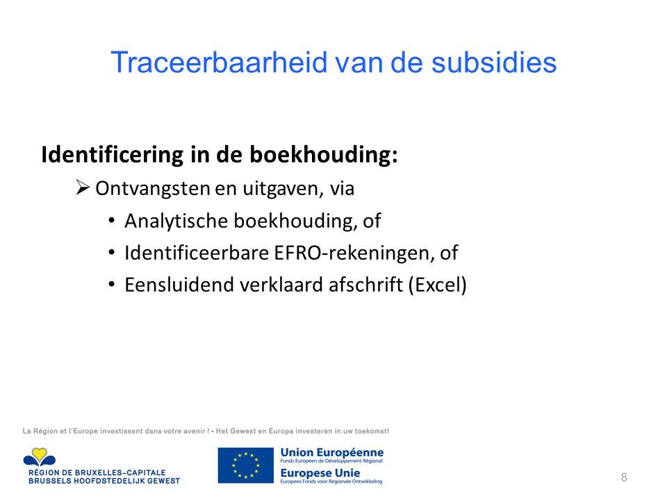 Traceerbaarheid van de subsidies Identificering in de boekhouding:  Ontvangsten en uitgaven, via Analytische boekhouding, of Identificeerbare EFRO-rekeningen, of Eensluidend verklaard afschrift (Excel) 8