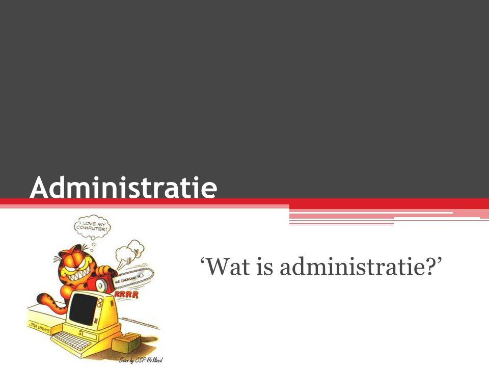 Administratie 'Wat is administratie?'