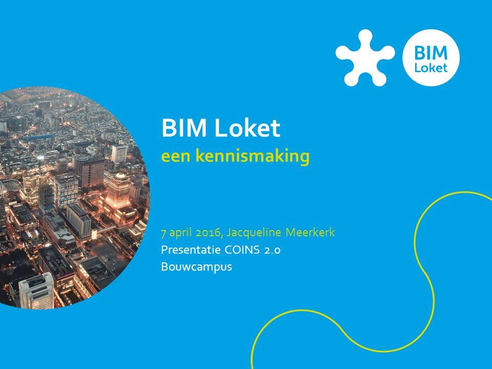 BIM Loket een kennismaking 7 april 2016, Jacqueline Meerkerk Presentatie COINS 2.0 Bouwcampus