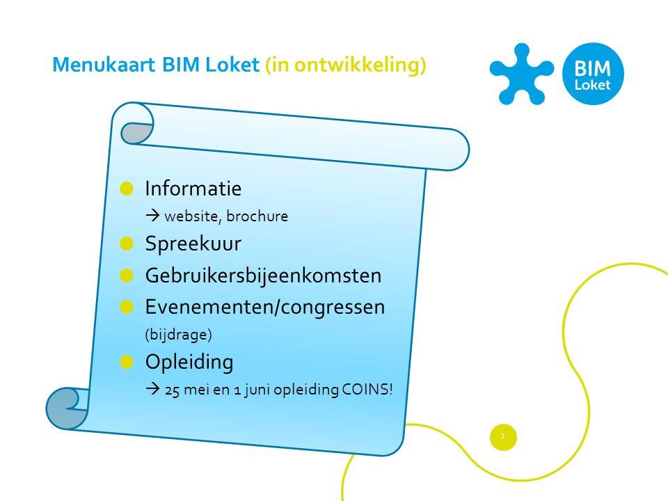 Menukaart BIM Loket (in ontwikkeling)  Informatie  website, brochure  Spreekuur  Gebruikersbijeenkomsten  Evenementen/congressen (bijdrage)  Opleiding  25 mei en 1 juni opleiding COINS.