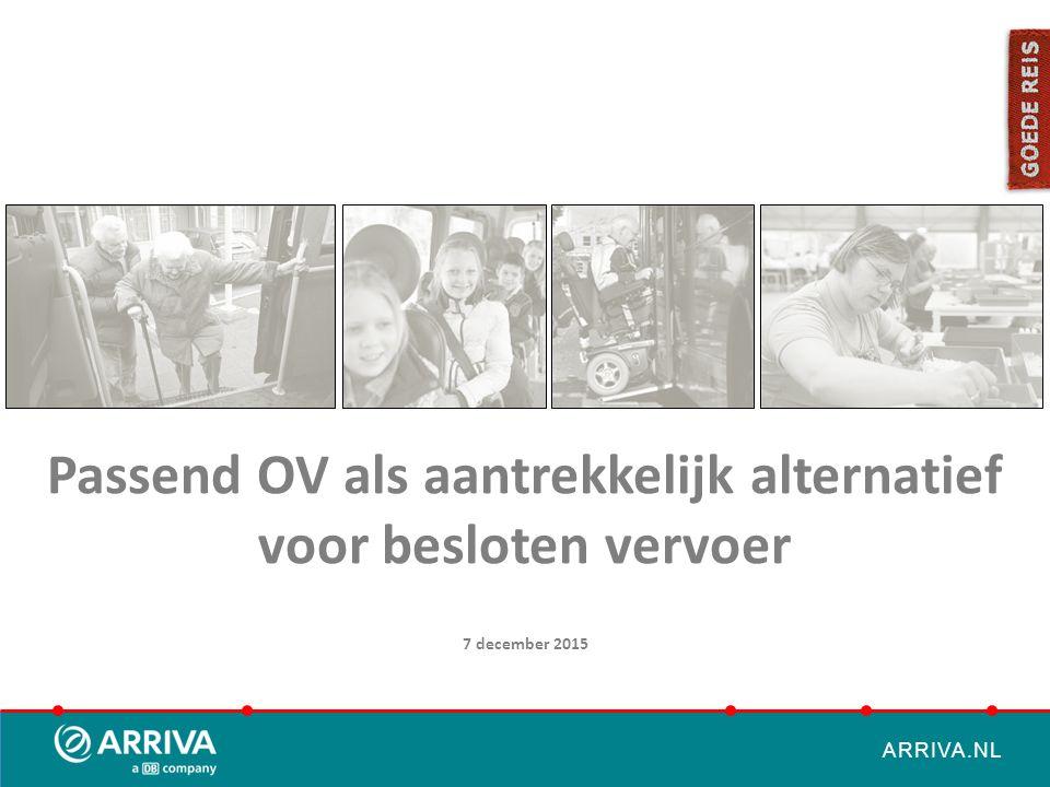 ARRIVA.NL Passend OV als aantrekkelijk alternatief voor besloten vervoer 7 december 2015