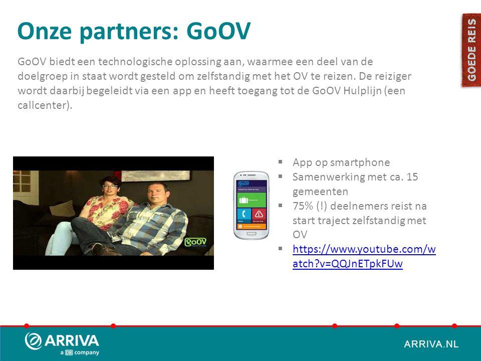 ARRIVA.NL Onze partners: GoOV  App op smartphone  Samenwerking met ca. 15 gemeenten  75% (!) deelnemers reist na start traject zelfstandig met OV 