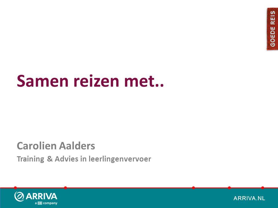 ARRIVA.NL Samen reizen met.. Carolien Aalders Training & Advies in leerlingenvervoer