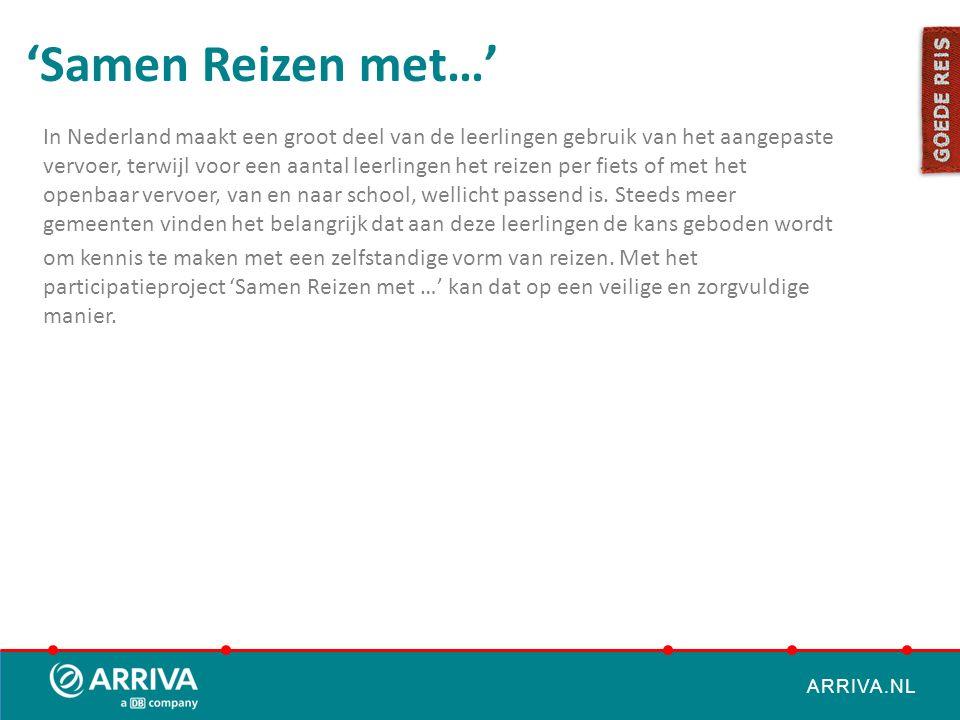 ARRIVA.NL 'Samen Reizen met…' In Nederland maakt een groot deel van de leerlingen gebruik van het aangepaste vervoer, terwijl voor een aantal leerling