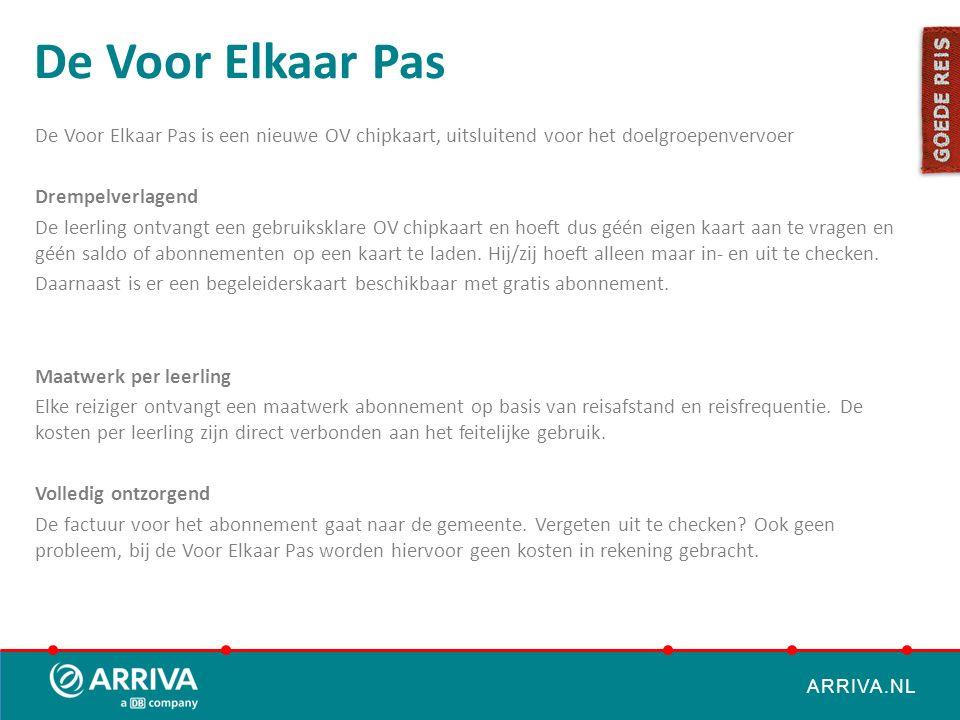 ARRIVA.NL De Voor Elkaar Pas De Voor Elkaar Pas is een nieuwe OV chipkaart, uitsluitend voor het doelgroepenvervoer Drempelverlagend De leerling ontva
