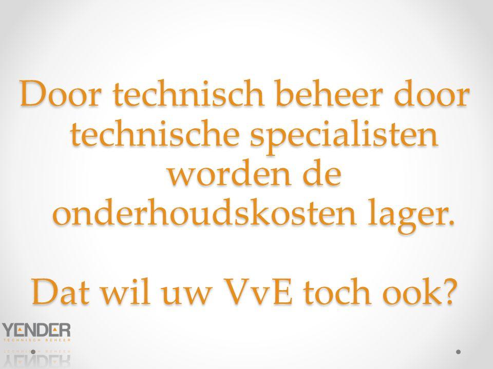 Door technisch beheer door technische specialisten worden de onderhoudskosten lager.