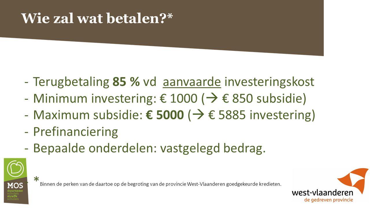 Wie zal wat betalen * -Terugbetaling 85 % vd aanvaarde investeringskost -Minimum investering: € 1000 (  € 850 subsidie) -Maximum subsidie: € 5000 (  € 5885 investering) -Prefinanciering -Bepaalde onderdelen: vastgelegd bedrag.