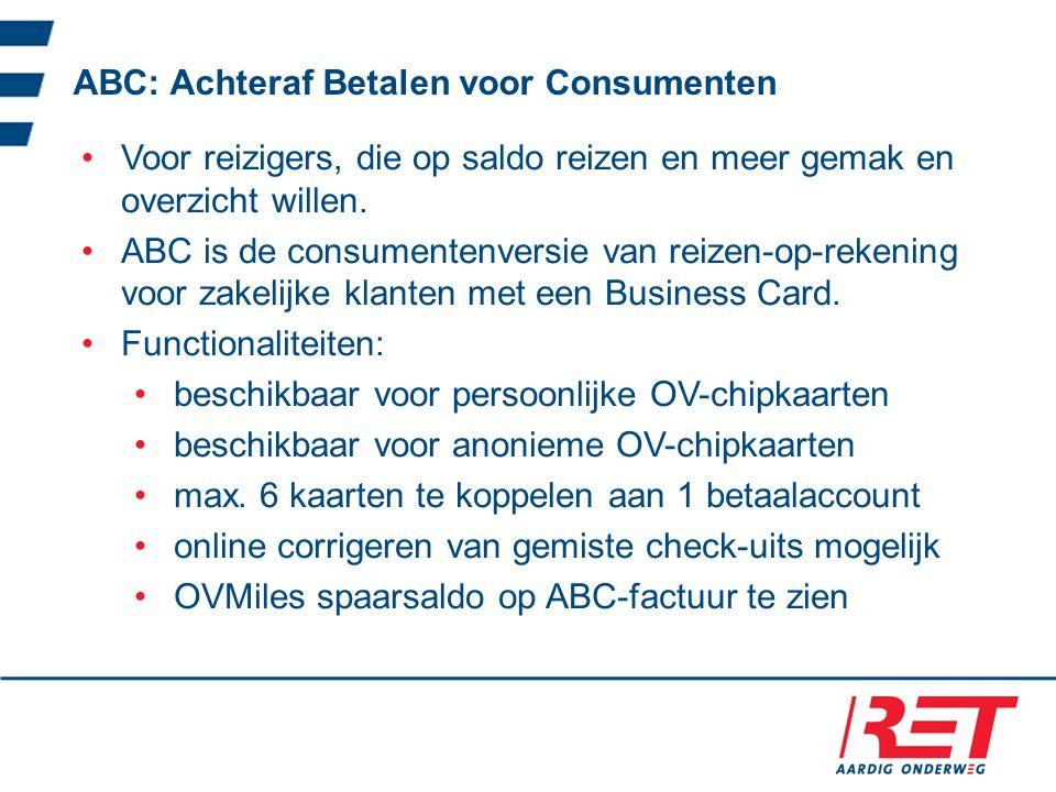 ABC: Achteraf Betalen voor Consumenten Voor reizigers, die op saldo reizen en meer gemak en overzicht willen.