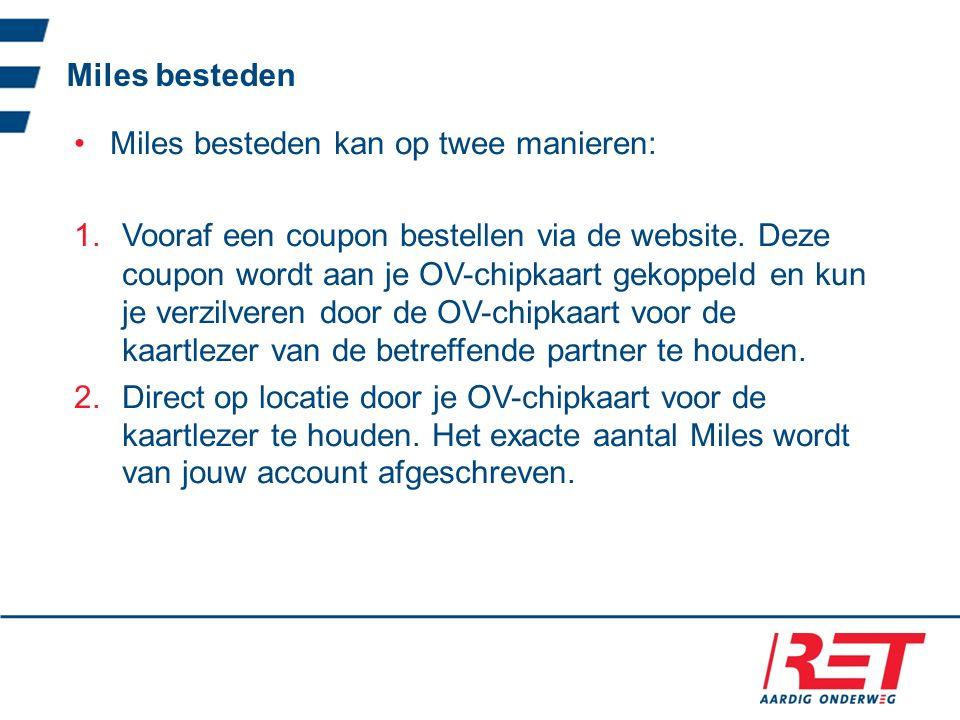 Miles besteden Miles besteden kan op twee manieren: 1.Vooraf een coupon bestellen via de website.