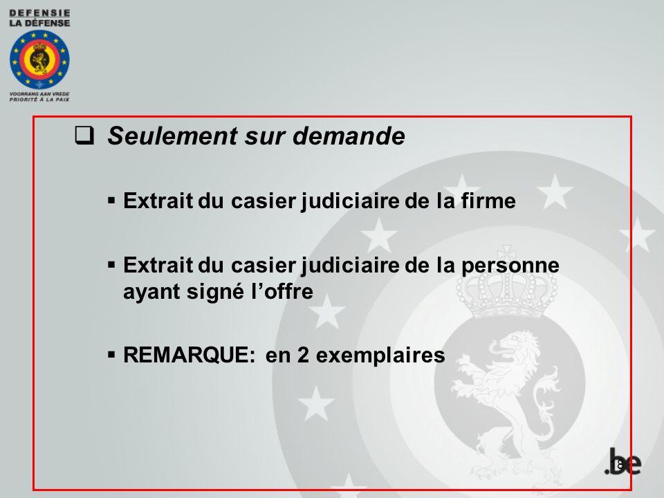  Seulement sur demande  Extrait du casier judiciaire de la firme  Extrait du casier judiciaire de la personne ayant signé l'offre  REMARQUE: en 2 exemplaires 18