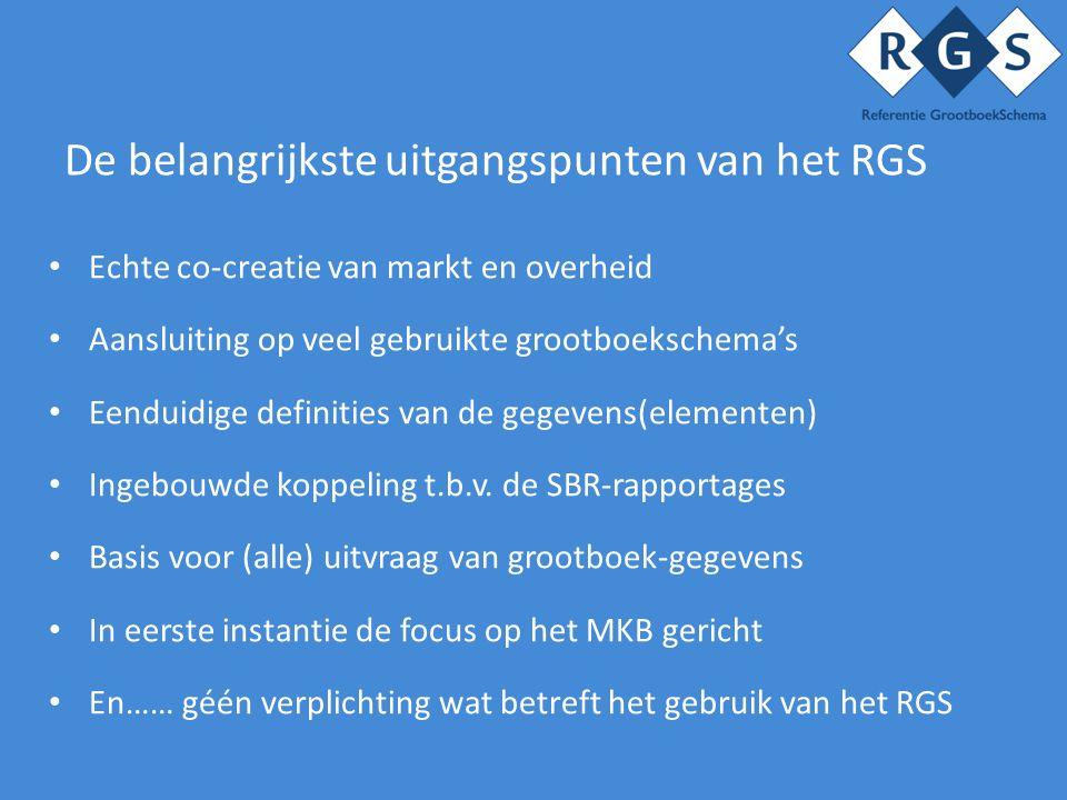 De belangrijkste uitgangspunten van het RGS Echte co-creatie van markt en overheid Aansluiting op veel gebruikte grootboekschema's Eenduidige definities van de gegevens(elementen) Ingebouwde koppeling t.b.v.