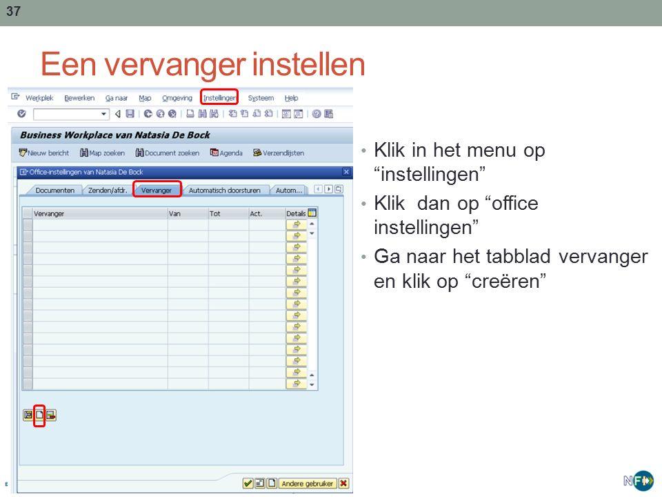 37 Een vervanger instellen Klik in het menu op instellingen Klik dan op office instellingen Ga naar het tabblad vervanger en klik op creëren