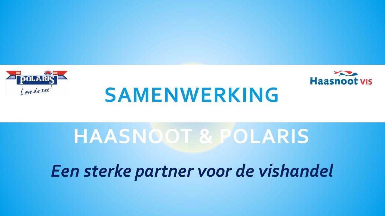 SAMENWERKING HAASNOOT & POLARIS Een sterke partner voor de vishandel