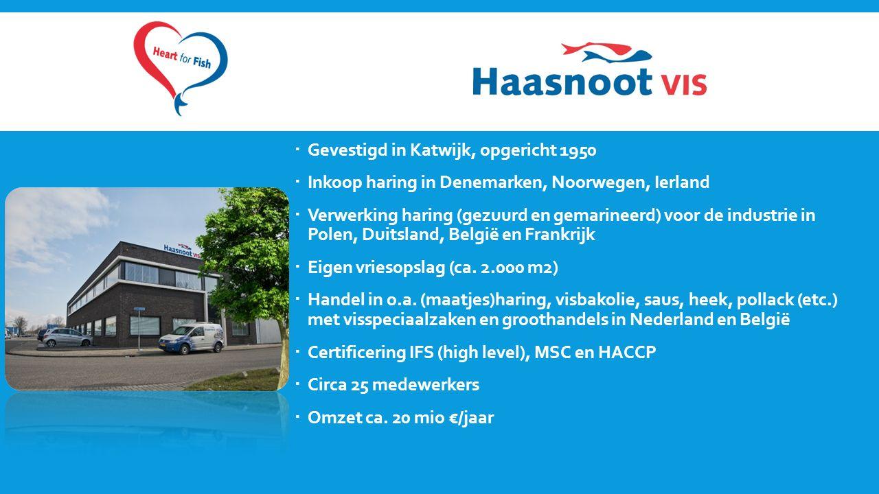  Gevestigd in Katwijk, opgericht 1950  Inkoop haring in Denemarken, Noorwegen, Ierland  Verwerking haring (gezuurd en gemarineerd) voor de industrie in Polen, Duitsland, België en Frankrijk  Eigen vriesopslag (ca.