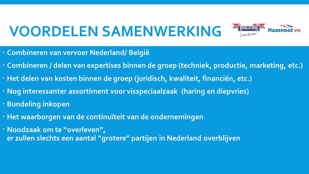 VOORDELEN SAMENWERKING  Combineren van vervoer Nederland/ België  Combineren / delen van expertises binnen de groep (techniek, productie, marketing,