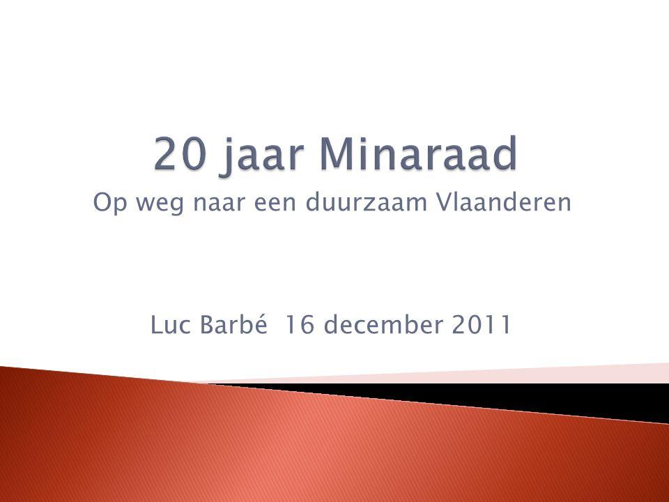 Op weg naar een duurzaam Vlaanderen Luc Barbé 16 december 2011