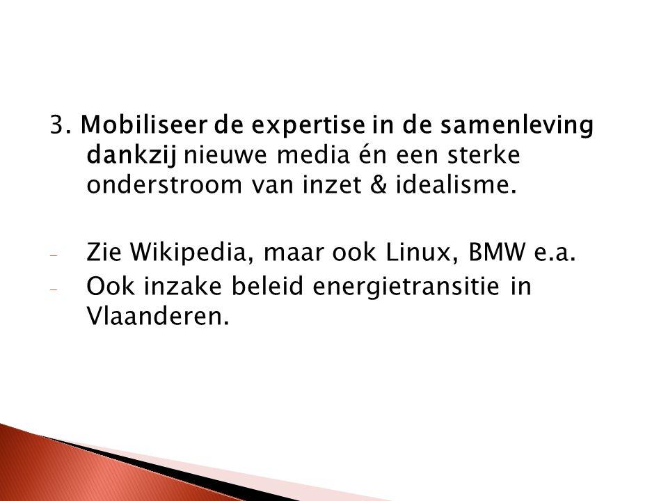 3. Mobiliseer de expertise in de samenleving dankzij nieuwe media én een sterke onderstroom van inzet & idealisme. - Zie Wikipedia, maar ook Linux, BM