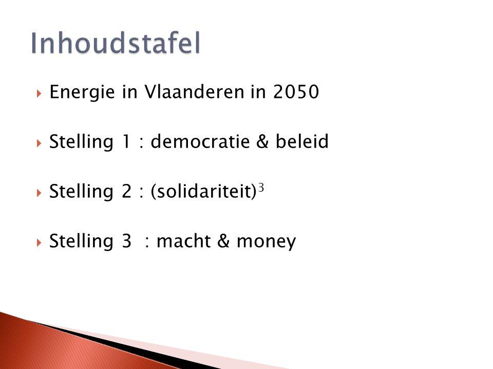  Energie in Vlaanderen in 2050  Stelling 1 : democratie & beleid  Stelling 2 : (solidariteit) 3  Stelling 3 : macht & money