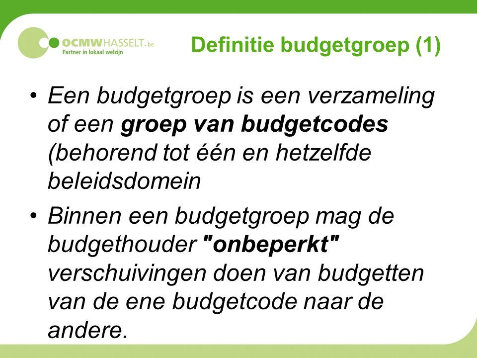Definitie budgetgroep (1) Een budgetgroep is een verzameling of een groep van budgetcodes (behorend tot één en hetzelfde beleidsdomein Binnen een budgetgroep mag de budgethouder onbeperkt verschuivingen doen van budgetten van de ene budgetcode naar de andere.