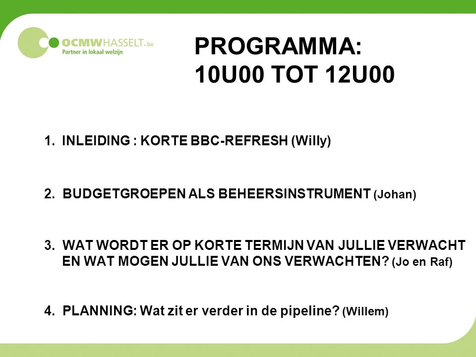 1.INLEIDING : KORTE BBC-REFRESH (Willy) 2. BUDGETGROEPEN ALS BEHEERSINSTRUMENT (Johan) 3.