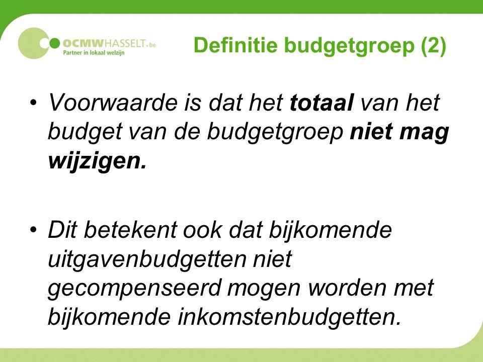 Definitie budgetgroep (2) Voorwaarde is dat het totaal van het budget van de budgetgroep niet mag wijzigen.