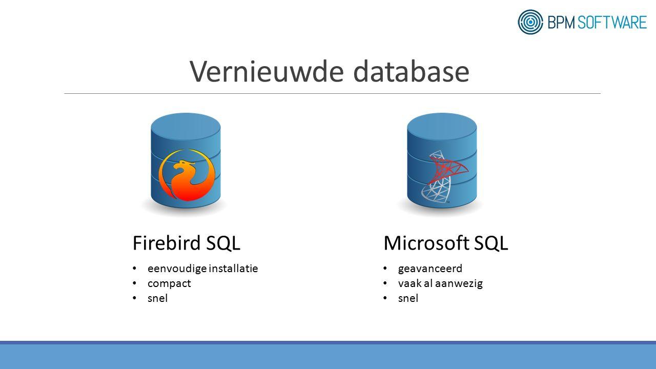 Vernieuwde database Firebird SQLMicrosoft SQL eenvoudige installatie compact snel geavanceerd vaak al aanwezig snel