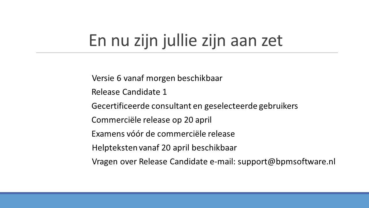En nu zijn jullie zijn aan zet Release Candidate 1 Commerciële release op 20 april Examens vóór de commerciële release Vragen over Release Candidate e