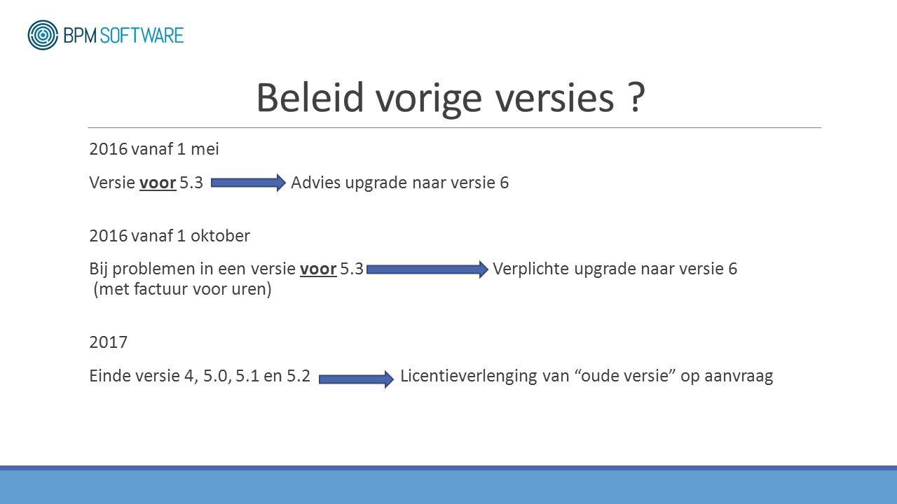 Beleid vorige versies ? 2016 vanaf 1 mei Versie voor 5.3 Advies upgrade naar versie 6 2016 vanaf 1 oktober Bij problemen in een versie voor 5.3Verplic
