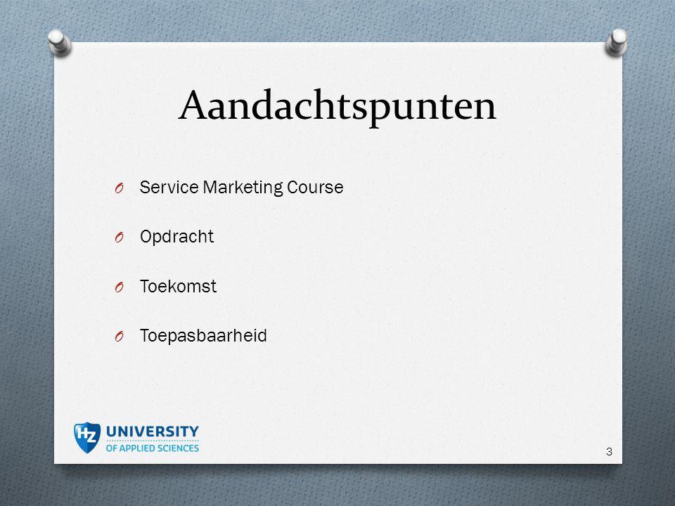 Aandachtspunten O Service Marketing Course O Opdracht O Toekomst O Toepasbaarheid 3