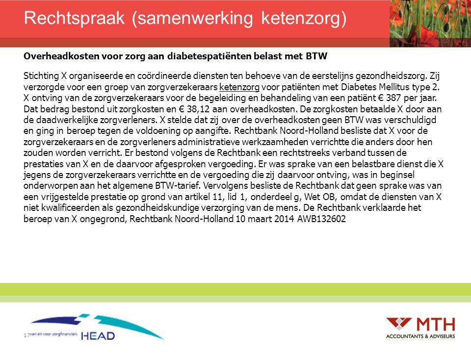 17 Rechtspraak (samenwerking ketenzorg) Overheadkosten voor zorg aan diabetespatiënten belast met BTW Stichting X organiseerde en coördineerde dienste