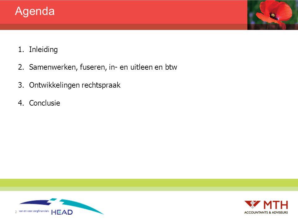 2 Agenda 1.Inleiding 2.Samenwerken, fuseren, in- en uitleen en btw 3.Ontwikkelingen rechtspraak 4.Conclusie