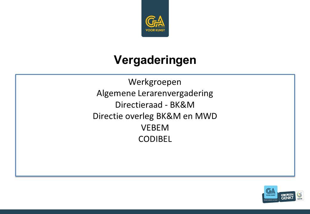 Vergaderingen Werkgroepen Algemene Lerarenvergadering Directieraad - BK&M Directie overleg BK&M en MWD VEBEM CODIBEL Werkgroepen Algemene Lerarenvergadering Directieraad - BK&M Directie overleg BK&M en MWD VEBEM CODIBEL