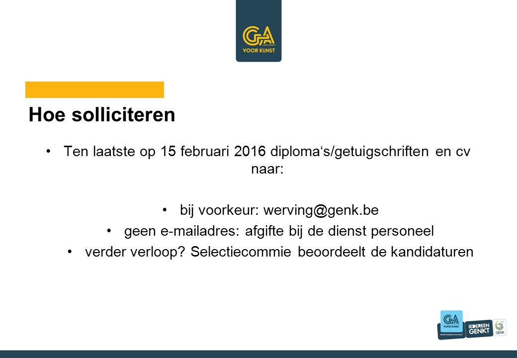 Hoe solliciteren Ten laatste op 15 februari 2016 diploma's/getuigschriften en cv naar: bij voorkeur: werving@genk.be geen e-mailadres: afgifte bij de dienst personeel verder verloop.