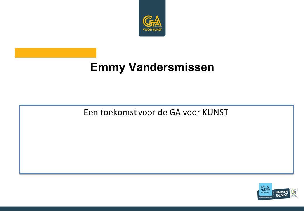 Emmy Vandersmissen Een toekomst voor de GA voor KUNST
