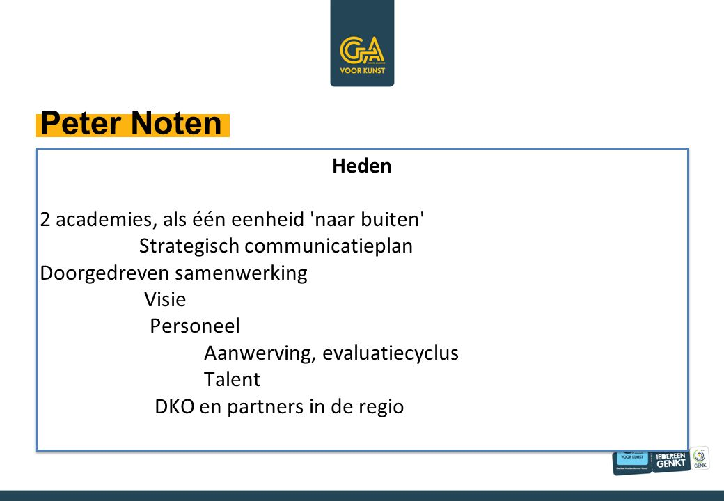 Toekomst Traject naar de Academie van de toekomst Begeleidingstraject intern/extern Locatie Peter Noten