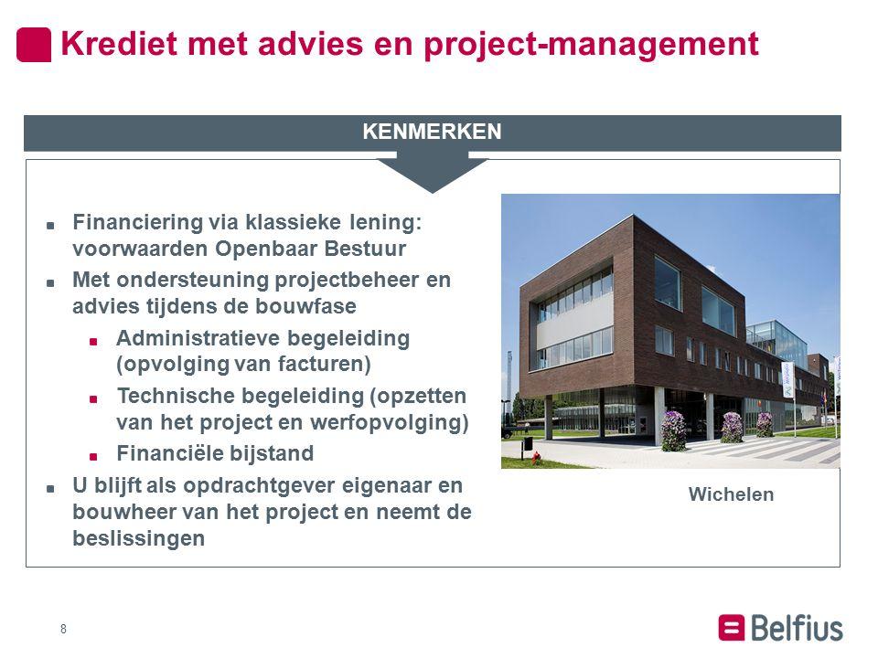 8 Financiering via klassieke lening: voorwaarden Openbaar Bestuur Met ondersteuning projectbeheer en advies tijdens de bouwfase Administratieve begele