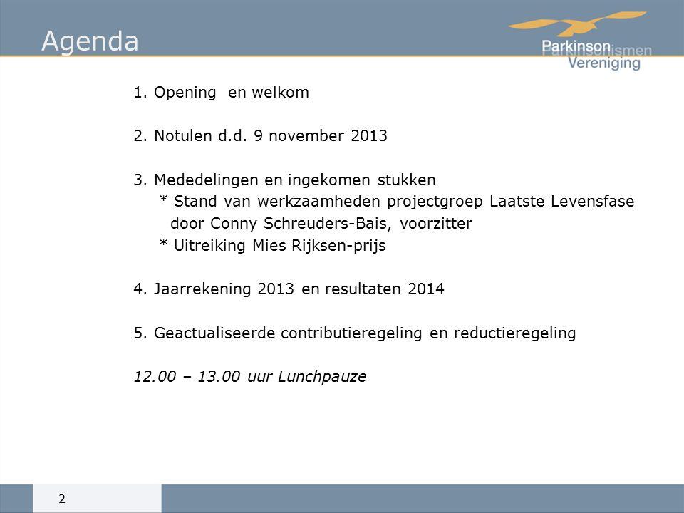 Agenda 1. Opening en welkom 2. Notulen d.d. 9 november 2013 3.