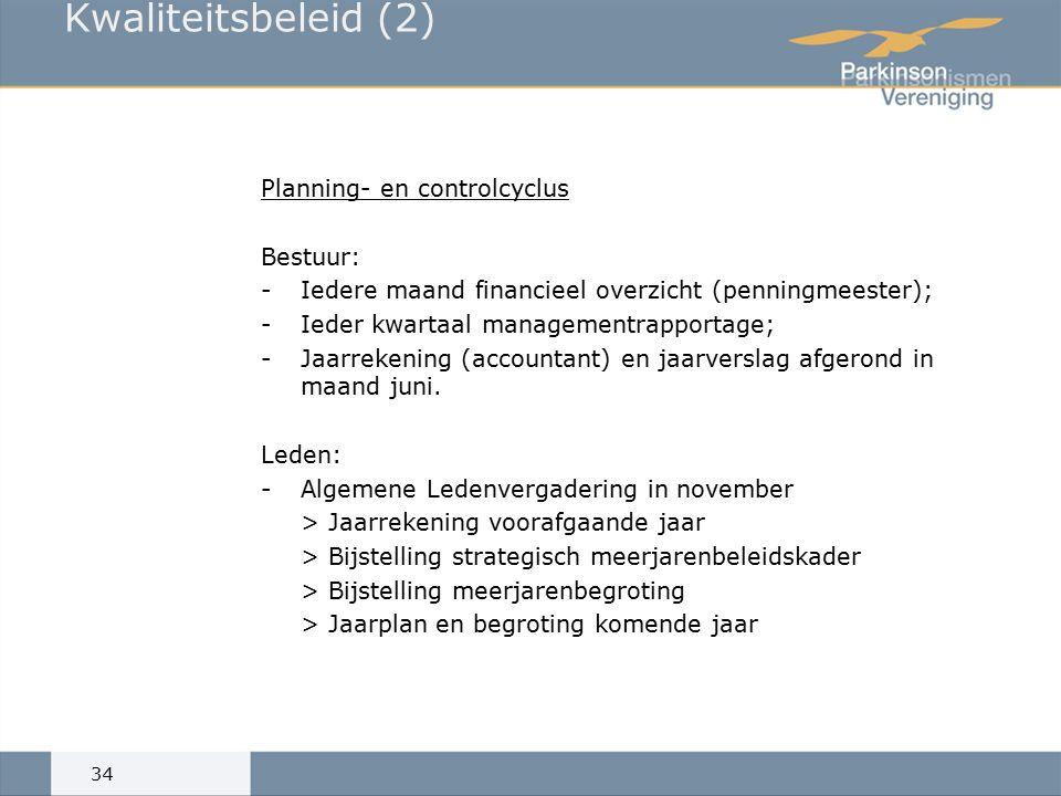 Kwaliteitsbeleid (2) Planning- en controlcyclus Bestuur: -Iedere maand financieel overzicht (penningmeester); -Ieder kwartaal managementrapportage; -Jaarrekening (accountant) en jaarverslag afgerond in maand juni.
