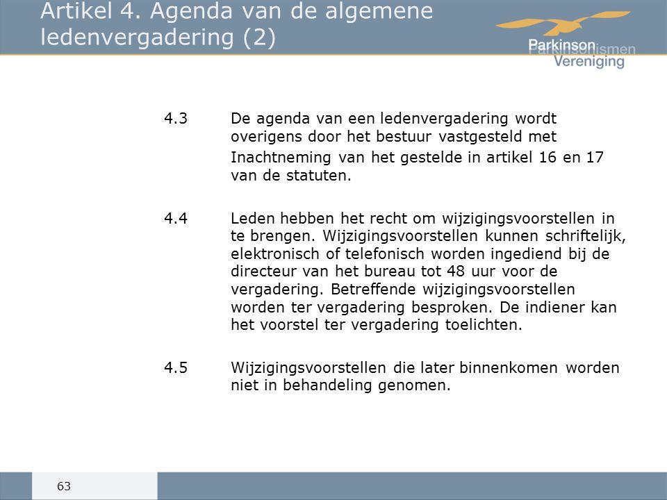 4.3De agenda van een ledenvergadering wordt overigens door het bestuur vastgesteld met Inachtneming van het gestelde in artikel 16 en 17 van de statuten.