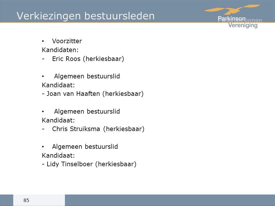 Verkiezingen bestuursleden Voorzitter Kandidaten: -Eric Roos (herkiesbaar) Algemeen bestuurslid Kandidaat: - Joan van Haaften (herkiesbaar) Algemeen bestuurslid Kandidaat: -Chris Struiksma (herkiesbaar) Algemeen bestuurslid Kandidaat: - Lidy Tinselboer (herkiesbaar) 85