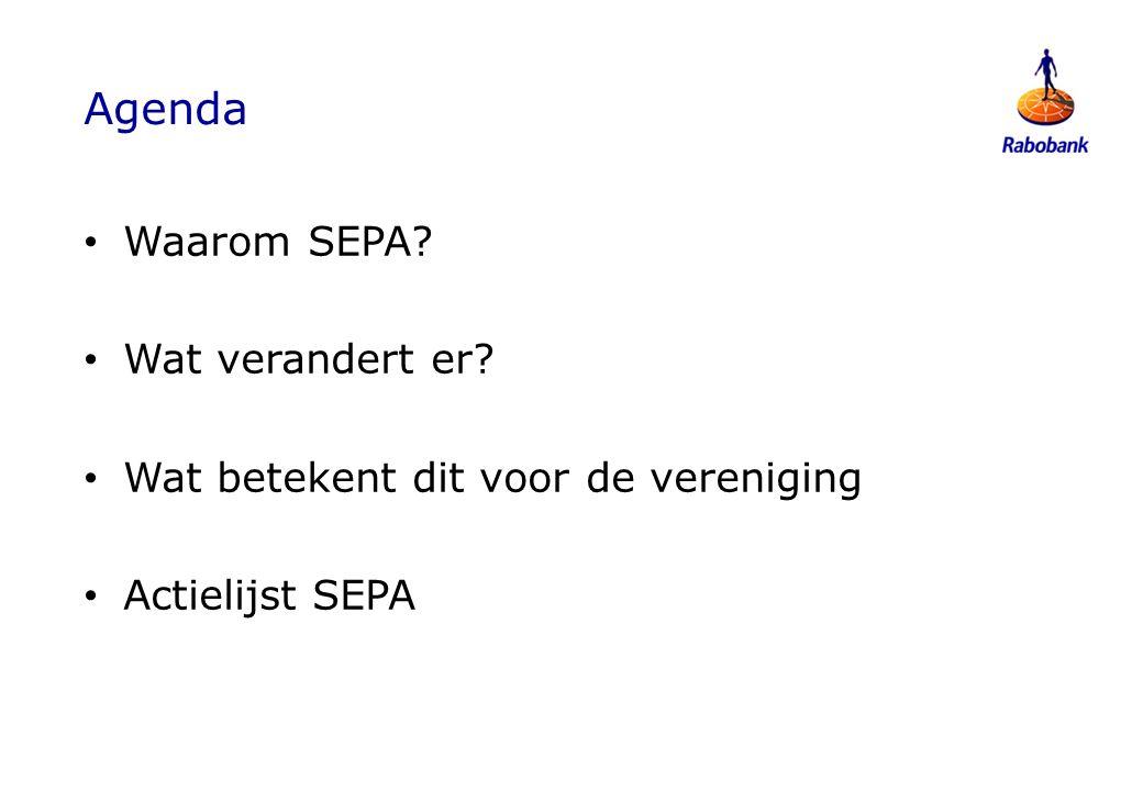 Agenda Waarom SEPA Wat verandert er Wat betekent dit voor de vereniging Actielijst SEPA