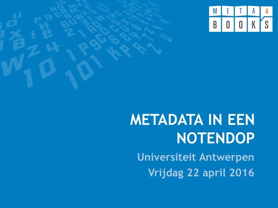 METADATA IN EEN NOTENDOP Universiteit Antwerpen Vrijdag 22 april 2016