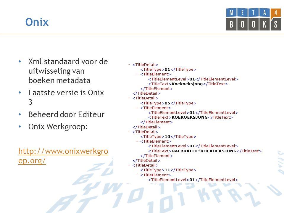 Onix Xml standaard voor de uitwisseling van boeken metadata Laatste versie is Onix 3 Beheerd door Editeur Onix Werkgroep: http://www.onixwerkgro ep.org/