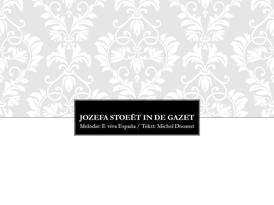 JOZEFA STOEËT IN DE GAZET Melodie: E viva España / Tekst: Michel Doomst