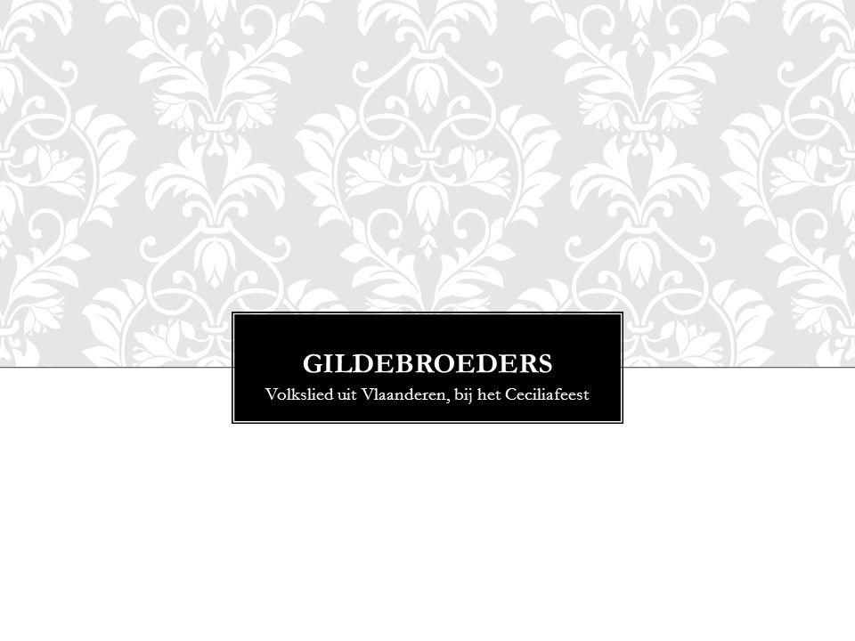 GILDEBROEDERS Volkslied uit Vlaanderen, bij het Ceciliafeest