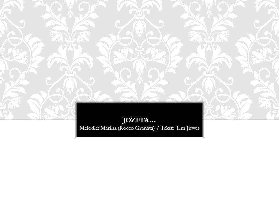 JOZEFA… Melodie: Marina (Rocco Granata) / Tekst: Tim Juwet