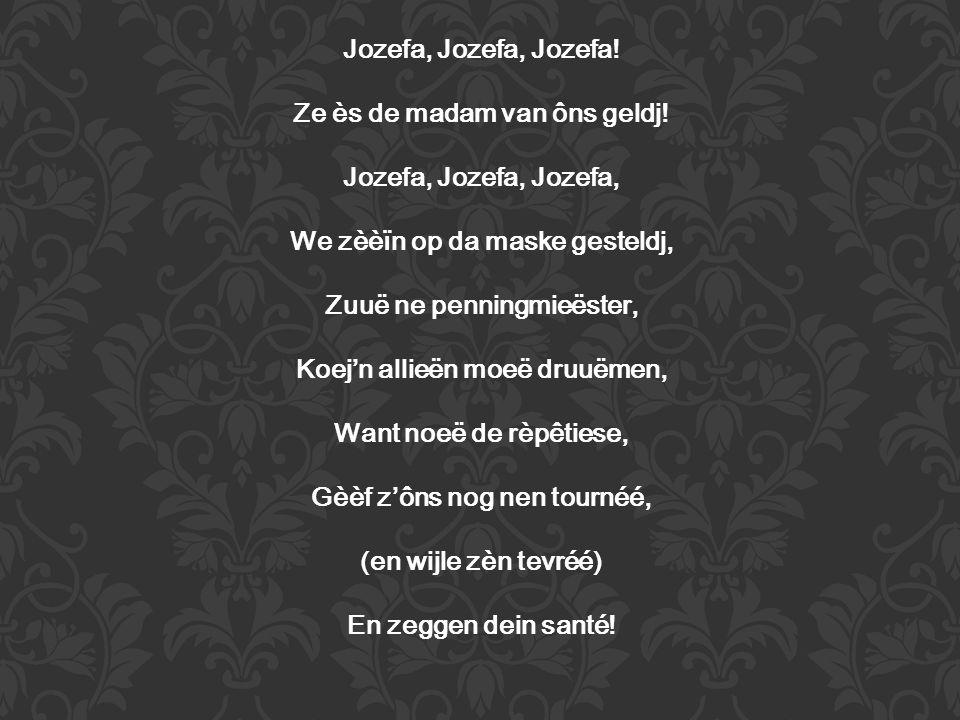 Jozefa, Jozefa, Jozefa. Ze ès de madam van ôns geldj.