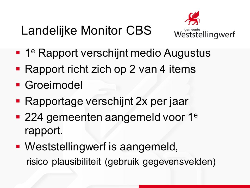 Landelijke Monitor CBS  1 e Rapport verschijnt medio Augustus  Rapport richt zich op 2 van 4 items  Groeimodel  Rapportage verschijnt 2x per jaar